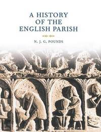 A History of the English Parish by N J G Pounds
