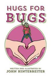 Hugs for Bugs by John Hinterreiter