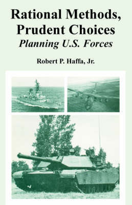 Rational Methods, Prudent Choices: Planning U.S. Forces by Robert Haffa, Jr. image