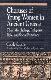 Choruses of Young Women in Ancient Greece by Claude Calame
