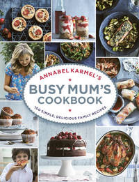 Annabel Karmel's Busy Mum's Cookbook by Annabel Karmel