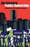 Reclaiming Public Ownership by Andrew D. Cumbers