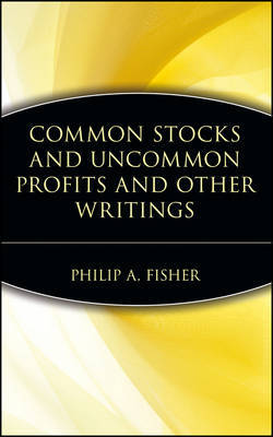 Common Stocks and Uncommon Profits by Philip A Fisher