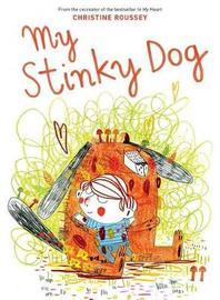 My Stinky Dog by Christine Roussey