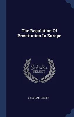 The Regulation of Prostitution in Europe by Abraham Flexner image
