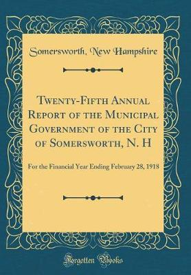 Twenty-Fifth Annual Report of the Municipal Government of the City of Somersworth, N. H by Somersworth New Hampshire