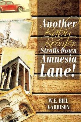Another Baby Boomer Strolls Down Amnesia Lane! by W E Bill Garrison