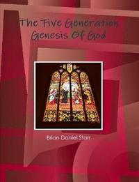 The Five Generation Genesis of God by Brian Starr