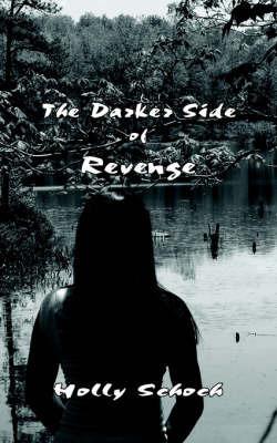 The Darker Side of Revenge by Holly Schoch