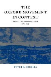 The Oxford Movement in Context by Peter B. Nockles