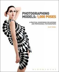 Photographing Models: 1,000 Poses by Eliot L. Siegel