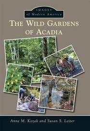 The Wild Gardens of Acadia by Anne M Kozak