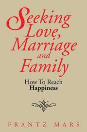 Seeking Love, Marriage and Family by Frantz Mars
