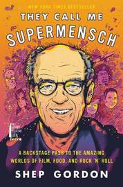 They Call Me Supermensch by Shep Gordon