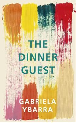 The Dinner Guest by Gabriela Ybarra