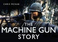 The Machine Gun Story by Chris McNab image
