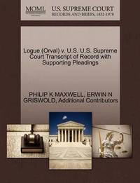 Logue (Orval) V. U.S. U.S. Supreme Court Transcript of Record with Supporting Pleadings by Philip K Maxwell