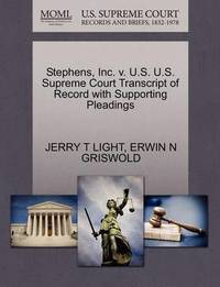 Stephens, Inc. V. U.S. U.S. Supreme Court Transcript of Record with Supporting Pleadings by Jerry T Light