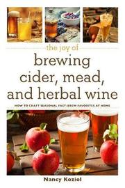 The Joy of Brewing Cider, Mead, and Herbal Wine by Nancy Koziol