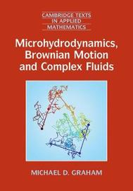 Microhydrodynamics, Brownian Motion, and Complex Fluids by Michael D Graham