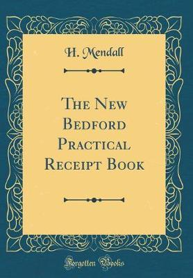 The New Bedford Practical Receipt Book (Classic Reprint) by H Mendall image
