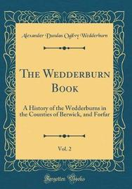 The Wedderburn Book, Vol. 2 by Alexander Dundas Ogilvy Wedderburn