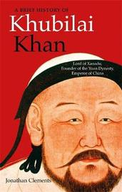 A Brief History of Khubilai Khan by Jonathan Clements
