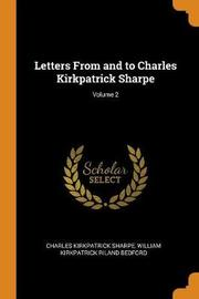 Letters from and to Charles Kirkpatrick Sharpe; Volume 2 by Charles Kirkpatrick Sharpe