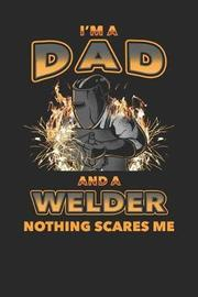 I'm a Dad and a Welder Nothing Scares Me by Sports & Hobbies Printing