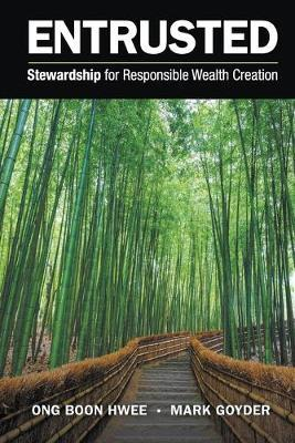 Entrusted: Stewardship For Responsible Wealth Creation by Boon Hwee Ong