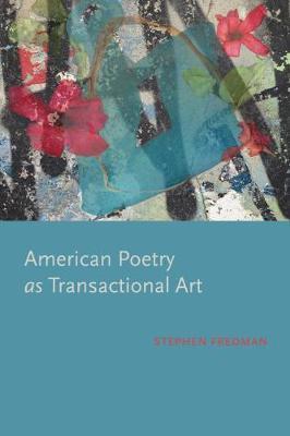 American Poetry as Transactional Art by Stephen Fredman