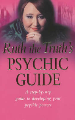 Ruth the Truth's Psychic Guide: A Step-by-step Guide to Developing You Psychic Powers by Ruth Urquhart image