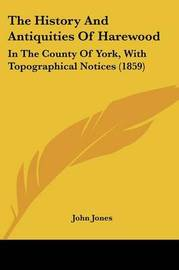 The History And Antiquities Of Harewood: In The County Of York, With Topographical Notices (1859) by John Jones image