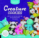 Creature Cookies: Step-by-Step Instructions and 80 Decorating Ideas You Can Do by Autumn Carpenter