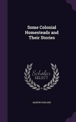 Some Colonial Homesteads and Their Stories by Marion Harland image