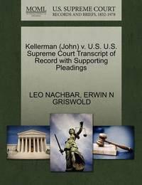 Kellerman (John) V. U.S. U.S. Supreme Court Transcript of Record with Supporting Pleadings by Leo Nachbar