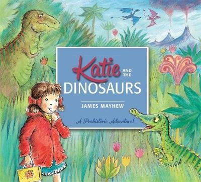 Katie: Katie and the Dinosaurs by James Mayhew image