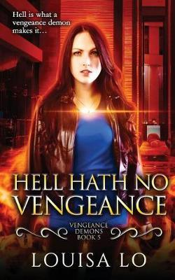 Hell Hath No Vengeance by Louisa Lo