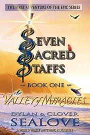 Seven Sacred Staffs - Book One - Valley of Miracles by Dylan & Clover Sealove image