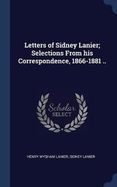 Letters of Sidney Lanier; Selections from His Correspondence, 1866-1881 .. by Henry Wysham Lanier