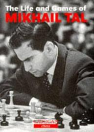 The Life and Games of Mikhail Tal by Mikhail Tal