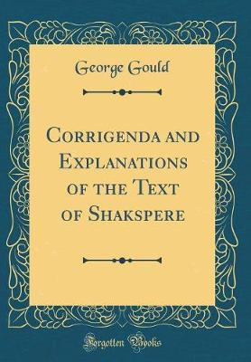 Corrigenda and Explanations of the Text of Shakspere (Classic Reprint) by George Gould