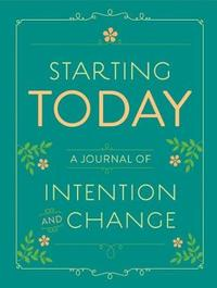 Starting Today: A Journal of Intention and Change by Chronicle Books