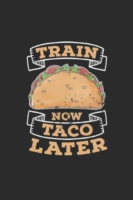 Train Now Taco Later by Taco Publishing
