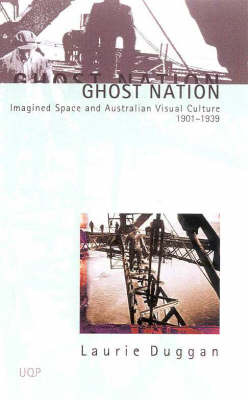 Ghost Nation: Imagined Space & Australian Visual Culture 1901-1939 by Laurie Duggan image