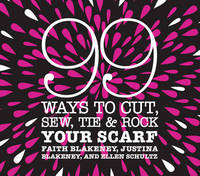 99 Ways to Cut, Sew, Tie and Rock Your Scarf by Faith Blakeney image