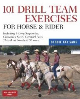 101 Drill Team Excercises for Horse & Rider by Debbie Kay Sams