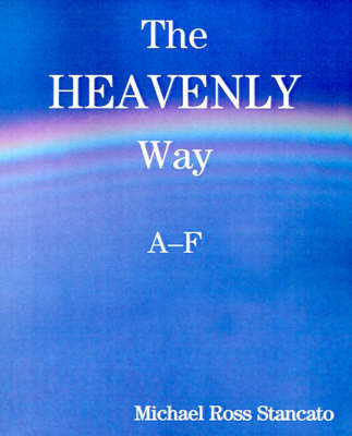 The Heavenly Way A-F by Michael Ross Stancato