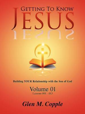 Getting to Know Jesus: Volume One by Glen Copple