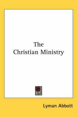 The Christian Ministry by Lyman .Abbott